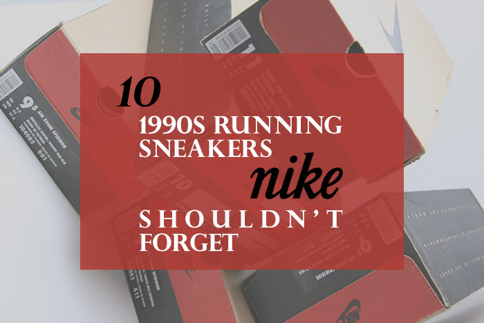 10 1990s running sneakers Nike shouldn